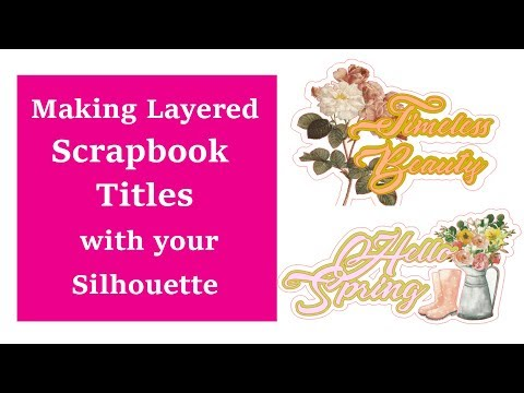 Making Layered Scrapbook Titles with Silhouette