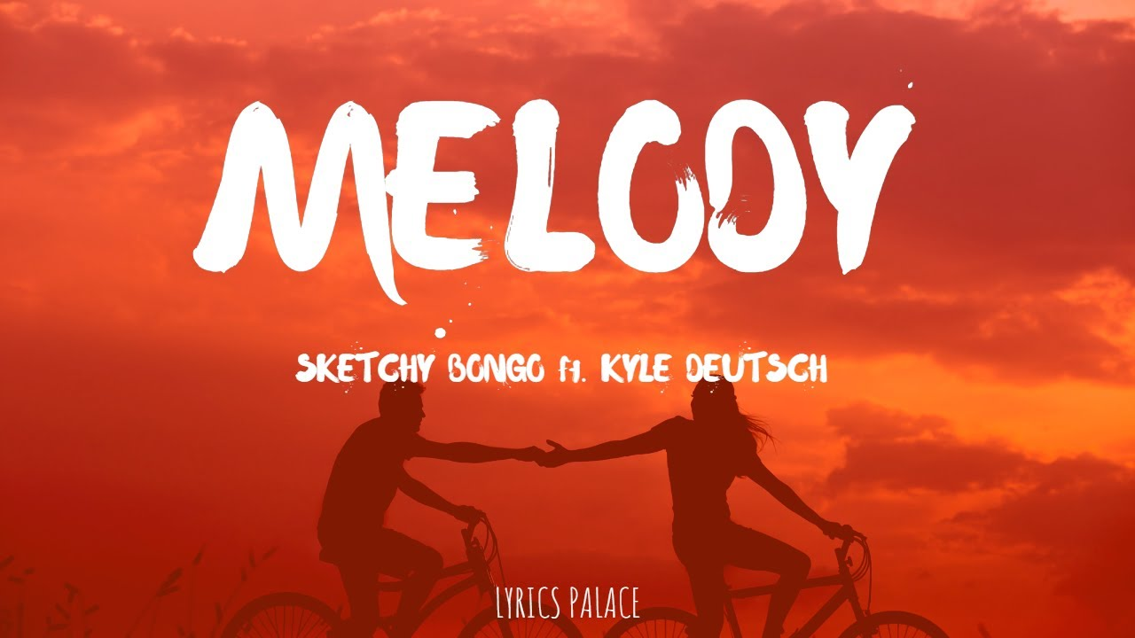 Sketchy Bongo - Melody (Lyrics) ft. Kyle Deutsch