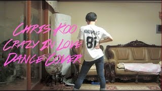 Chris Koo - Crazy In Love Dance Cover
