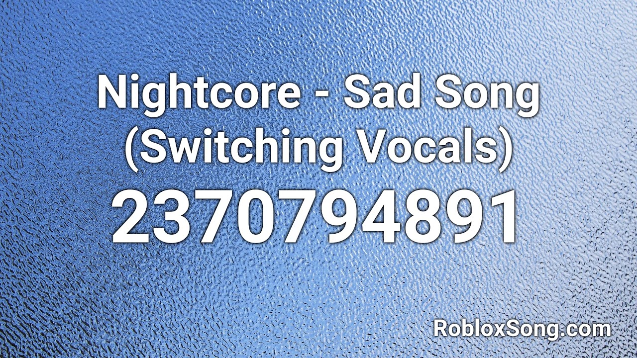 Nightcore Sad Song Switching Vocals Roblox Id Roblox Music