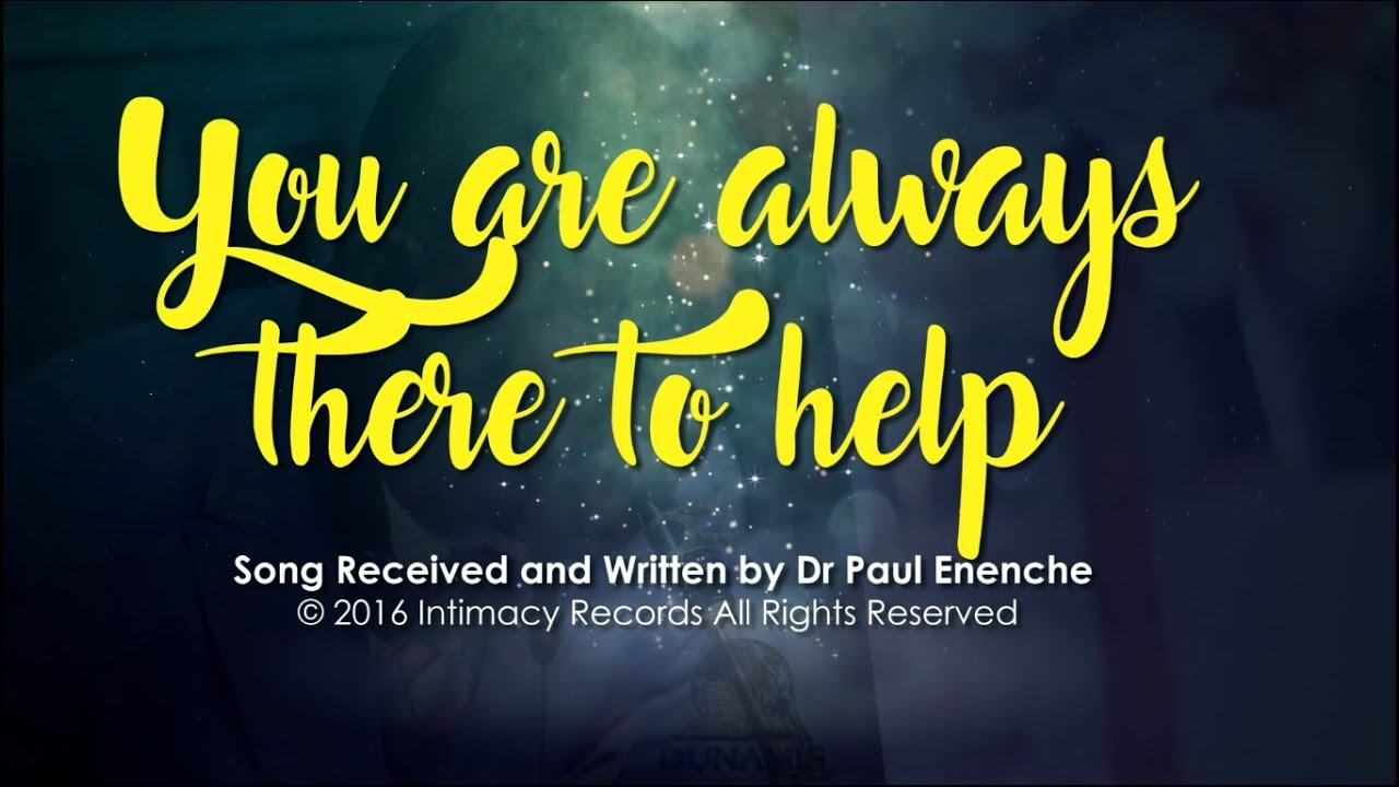 Download YOU ARE ALWAYS THERE TO HELP - Dr Paul Enenche