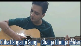 Chhattishgarhi Song: Chaiya Bhuiya Song From Mor Chaiya Bhuiya Guitar Cover!!