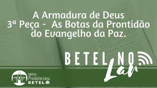 """CULTO: """"As Botas da Prontidão do Evangelho da Paz."""" (Efésios 6.13-15) #BetelnoLar"""