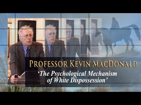 Prof. Kevin MacDonald: 'The Psychological Mechanism of White Dispossession'