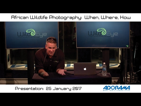 Adorama Presentation:  African Wildlife Photography - When, Where, How