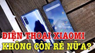 Điện thoại Xiaomi đã không còn giá rẻ nữa?