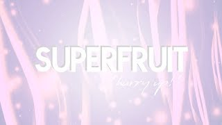 SUPERFRUIT - HURRY UP! (LYRICS)