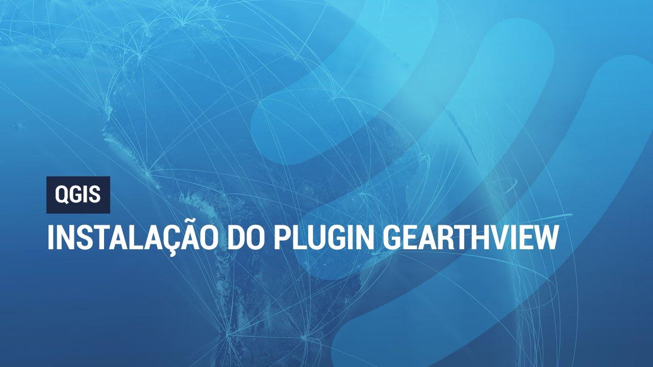 QGIS 2 8 1: Instalação do Plugin GEarthView
