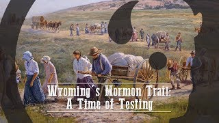 Wyoming's Mormon Trail: A Time of Testing – Our Wyoming