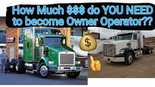 How much $$ money do you need to become an Owner Operator (truck driver ) ??