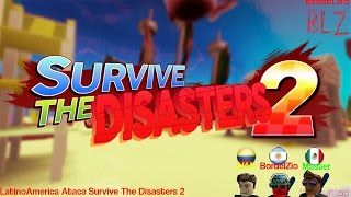 LatinoAmerica Attacks Survive The Disasters 2 Roblox BLZ (w. Master & JUAN)