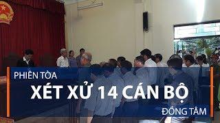 Nóng: Phiên tòa xét xử 14 cán bộ Đồng Tâm | VTC1