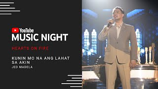 Kunin Mo Na Ang Lahat Sa Akin - Jed Madela | Hearts on Fire: Juris & Jed | YouTube Music Night