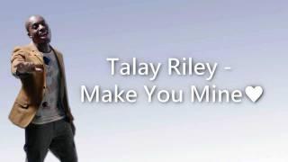 Talay Riley - Make You Mine (Lyrics)