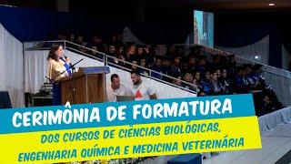 CERIMÔNIA DE FORMATURA DOS CURSOS DE CIÊNCIAS BIOLÓGICAS MEDICINA VETERINÁRIA E ENGENHARIA QUÍMICA