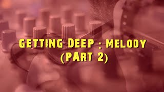 Getting Deep - Melody || Part 2 || Music Production || DJ Suketu Unplugged