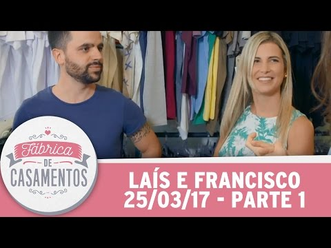 Fábrica de Casamentos (25/03/17) - Laís e Francisco - Parte 1