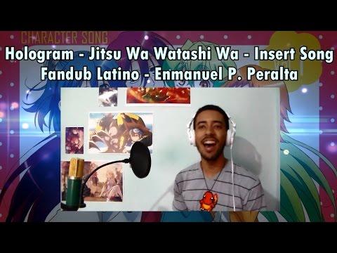 Hologram - Jitsu Wa Watashi Wa - Insert Song - Fandub Latino