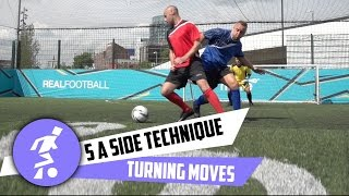 5 a side turning techniques
