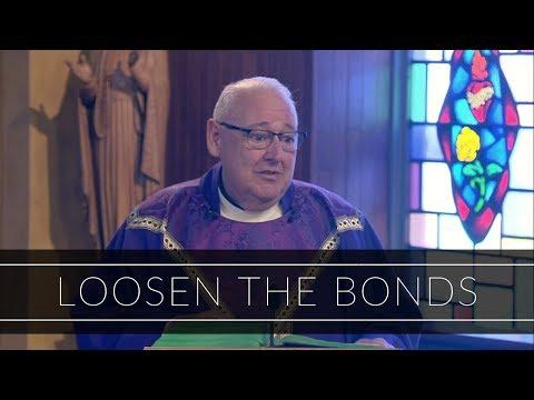 Loosen the Bonds   Homily: Father Walter Carreiro