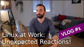 Using Linux at Work: reactions, and moving in France - VLOG #1