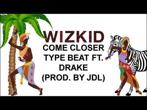 Wizkid - Come Closer Type Beat Ft. Drake Pt. 1 (Prod. By JDL)