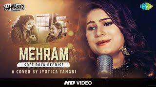 Download Hindi Video Songs - Mehram (Kahaani 2) - Cover by Jyotica Tangri | Vidya Balan | Arjun Rampal | Ft. Vicky Raja & Hardik