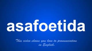 the correct pronunciation of asafoetida in English.