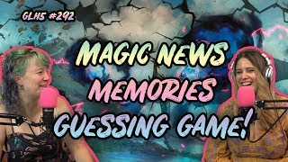 GLHF #292: Magic News, Favorite Memories, Guessing Game! | Magic the Gathering Vidcast