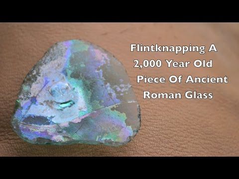 Flintknapping A 2,000 Year Old Piece of Ancient Roman Glass