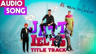 JATT vs IELTS Title Song | Full Song | Ishant Pandit | New Punjabi Songs 2018 | 22nd June