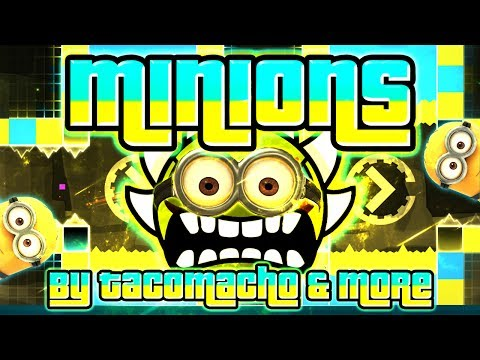 Geometry Dash - Minions 100% GAMEPLAY Online (TacoMacho & more) EXTREME DEMON