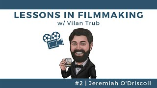 Lessons in Filmmaking #19 - Jeremiah O'Driscoll