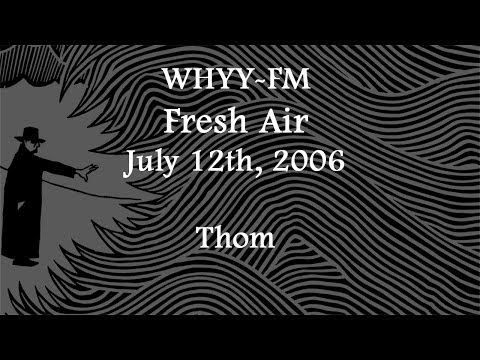 "(2006/07/12) WHYY-FM ""Fresh Air"", Thom"
