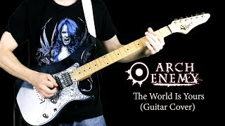 Arch Enemy - The World Is Yours - GUITAR COVER