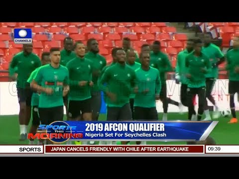 Nigeria Set For Seychelles Clash | Sports This Morning |