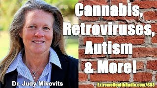 Dr. Judy Mikovits On Cannabis, Retroviruses & So Much More!