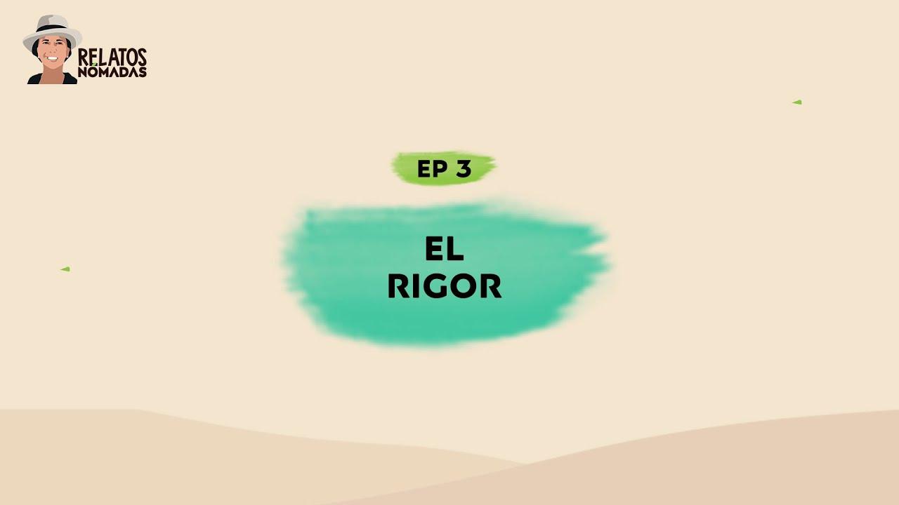 Relatos Nómadas por Valentina Quintero I Ep. 03 El Rigor