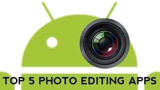 Top 5 Free Photo Editing Apps Android 2014