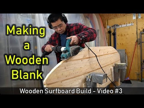 How to Make a Wooden Surfboard #03: Making the Wooden Blank