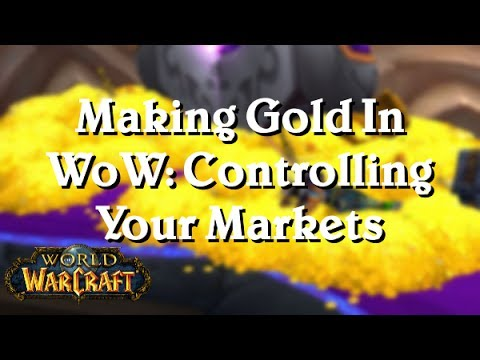 [WoW: Legion 7.2.] How To Make Gold In WoW: Controlling Your Markets