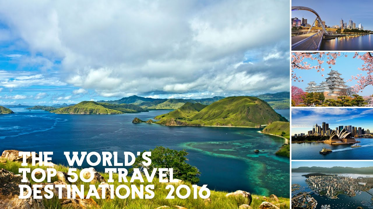 The world s top 50 travel destinations in 2016 youtube for Top travel destinations in the world
