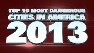 Top 10 Most Dangerous Cities In America 2013