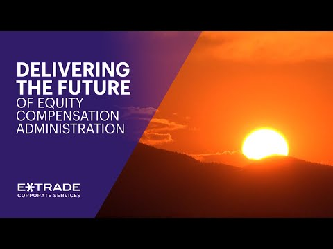 Delivering the Future of Equity Compensation Administration - E*TRADE Corporate Services