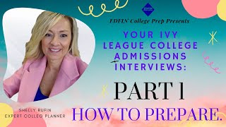 Part 1 of 3 Part Series: Your Ivy League College Admissions Interviews: How to Prepare!