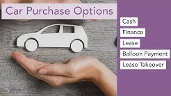 Car Purchase Options: Cash, Finance, Lease, Balloon Payment and Lease Takeover