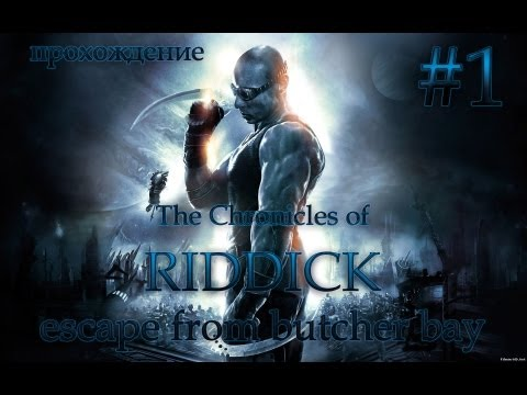 Прохождение The Chronicles Of Riddick:Escape From Butcher Bay #1. Завязка