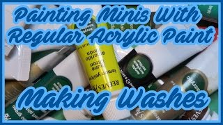 Painting Minis with regular acrylic paints - Making washes