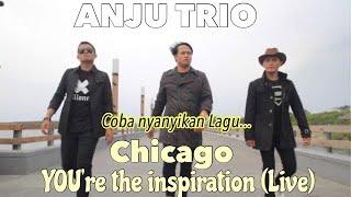 Anju Trio Cover Lagu Chicago ~ You,re The Inspiration