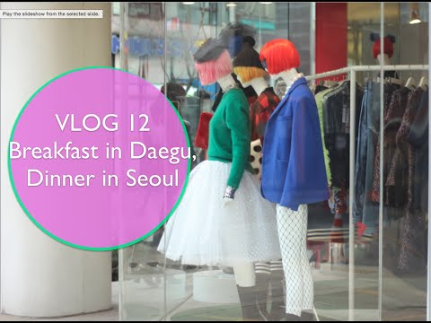 VLOG 12 - Breakfast in Daegu, Dinner in Seoul